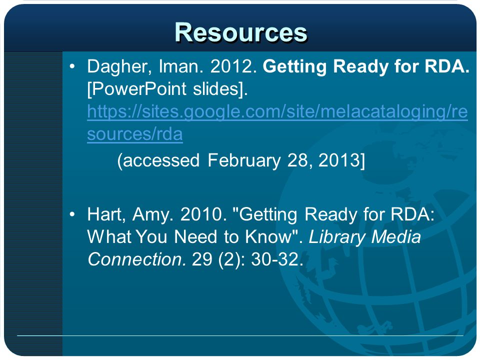 Resources Dagher, Iman. 2012. Getting Ready for RDA. [PowerPoint slides]. https://sites.google.com/site/melacataloging/resources/rda.
